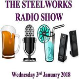 Steelworks Radio Show - 3rd January 2018