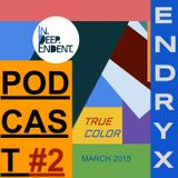 ENDRYX - TRUE COLOR - PODCAST #2 DRUM AND BASS SPECIAL MARCH 2015