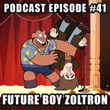 Podcast Episode 41 - Future Boy Zoltron