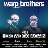 Warp Brothers - Here We Go Again Radio #153