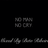 """""""No Man No Cry"""" Mixed by Beto Ribeiro"""