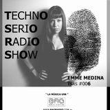 EMME MEDINA - Techno Serio Radio Show #006