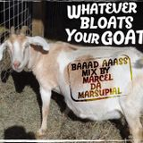 WHATEVER BLOATS YOUR GOAT