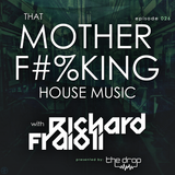 That MOTHER F#%KING House Music 026 (feat. Richard Fraioli)