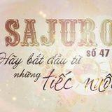 SaJuro số 47 - Hãy bắt đầu từ những tiếc nuối