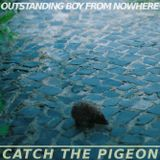 Outstanding Boy From Nowhere - Catch the Pigeon