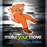 Make Your Move - House Mix Set (DJ Jon Bates - May 2017)