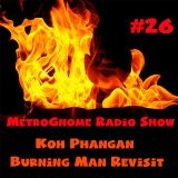 Metrognome Radio Show - # 26 - 25th Oct 18 - Koh Phangan Burning Man Revisit