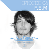 FRESH FLAVOUR PODCAST #006 - F.E.M