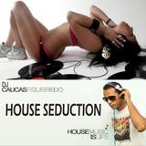 DJ CAUCAS FIGUEIREDO -  HOUSE SEDUCTION - AGOST 2013