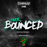 Destroy3r - Over Bounced #018 [Feat. The Downtown]