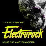 27+ most significant Electrorock songs that make you addicted