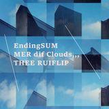 EndingSUMMER dif Clouds,,,THEE RUIFLIP