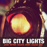 BIG CITY LIGHTS - 2016 AFTER HOURS DEEP HOUSE MIX