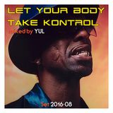 Let Your Body Take Kontrol - August 2016