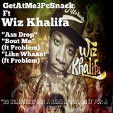 "GetAtMe3PcSnack ft Wiz Khalifa ""AssDrop"","" BoutMe"", and ""LikeWhat"""