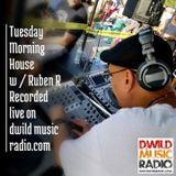 Tuesday Morning House w / Ruben R 11-13-18