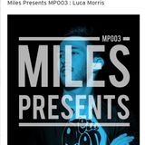 Miles Presents MP003  w/  Luca Morris (Terminal M, Polar Noise IT) 01/09/2017