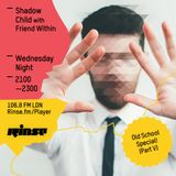 Rinse FM - Shadow Child Old Skool Special w/ Friend Within - 27th April 2016