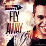 Dj Rachid Barros - FLY AWAY (B-DAY SETMIX)
