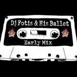 Dj Fotis & His Ballet - Early Mix