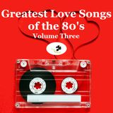 Greatest Love Songs of the 80's (megaMix #245) VOL THREE