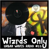 Urban Waves Radio 33 - Wizrds Only