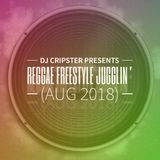 Dj Cripster - Reggae Freestyle Jugglin' (Aug 2018)