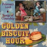 Golden Biscuit Hour – Songs of Courtship – February 2016