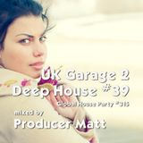 UK Garage 2 Deep House 39 - Global House Party No.315 mix