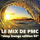 LE MIX DE PMC *DEEP LOUNGE EDITION 02*
