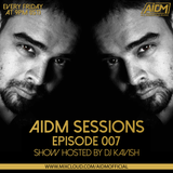 AIDM SESSIONS Episode 007 Ft. DJ KAVISH