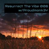 Resurrect The Vibe 008 w/Proudmonk3Y
