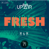 Fresh Vibes 14 w/ M&M (DJ Set) @ Rádio UP AIR (19.3.2015)