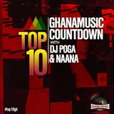 Presented By Naana & Dj Poga - Week #30 Ghana Music Top 10 Countdown 2019