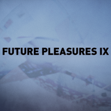 Future Pleasures IX