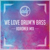We Love Drum and Bass Adroner mix