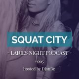 Squat City Ladies Night Podcast 005 Hosted By DJanBe