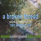 "a broken thread, ep41 ""rain washes out"" 2018-04-18"