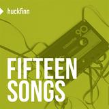15 Songs - compiled by HuckFinn