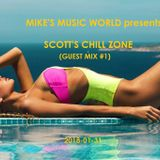 MIKE'S MUSIC WORLD presents:  SCOTT'S CHILL ZONE (Guest Mix #1)