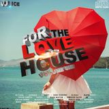 For The Love Of House Vol.1 2014 Mixed By Vj Ice