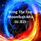 DJ Jezi Bring The Fire Moombah Mix