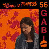 House of Feelings Radio Ep 56: 5.5.17 (GABI)