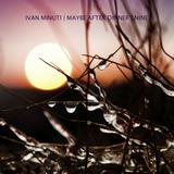 Ivan Minuti - Maybe After Dinner | Nine