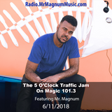 5 O'Clock Traffic Jam 6-11-2018 on Magic 101.3