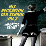 MIx Reggaeton Old School Vol.2 [Mauricio Bedoya Alcalde]