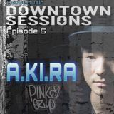 Downtown Sessions #5- A.KI.RA 8-12-19