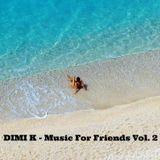 DIMI K - MUSIC FOR FRIENDS Vol. 2