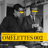 The Joint presents... OMELETTES 002